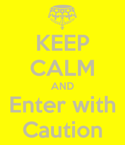keep-calm-and-enter-with-caution